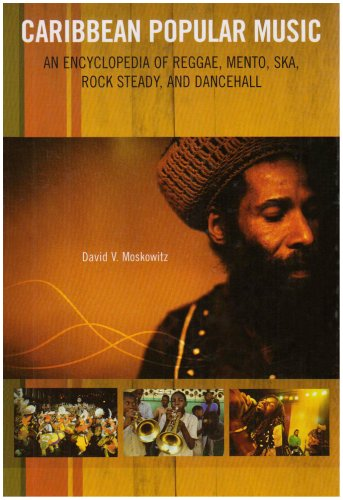 Caribbean Popular Music: An Encyclopedia of Reggae, Mento, Ska, Rocksteady, and Dancehall by David V. Moskowitz