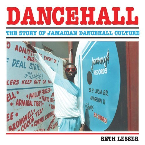Dancehall: The Rise of Jamaican Dancehall Culture: The Story of Jamaican Dancehall Culture by Beth Lesser