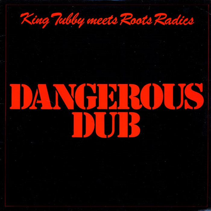 Dangerous Dub - King Tubby Meets Roots Radics [1981]